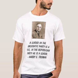 Harry Truman, A leader in the Democratic Party ... T-Shirt