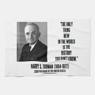 Harry Truman Only Thing New History You Don't Know Hand Towel