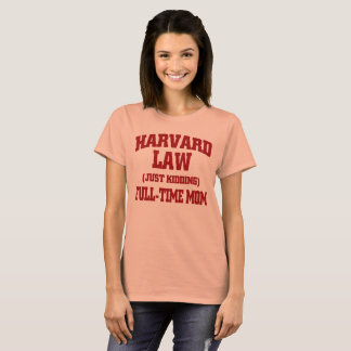 Harvard Law Funny: Full Time Mom T-Shirt