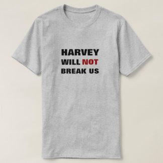 Harvey will not break us T-Shirt