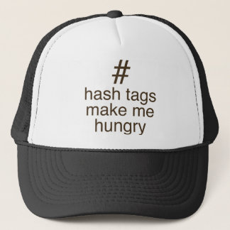 Hash tags make me hungry trucker hat