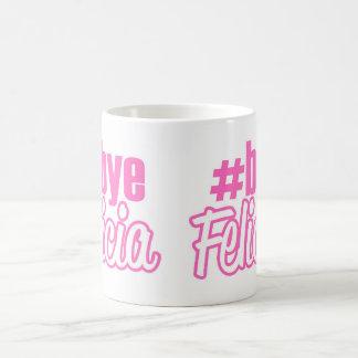 Hashtag Bye Felicia Mug