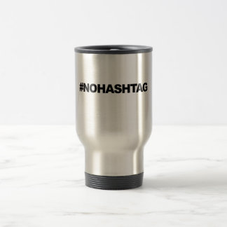 #HASHTAG...or not. 15 Oz Stainless Steel Travel Mug