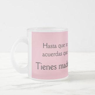 Hasta que te acuerdas que tienes madre frosted glass coffee mug