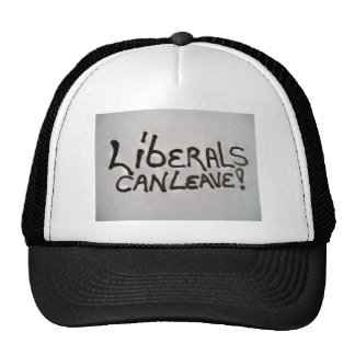Hat with LIBERALS CAN LEAVE! on the front.