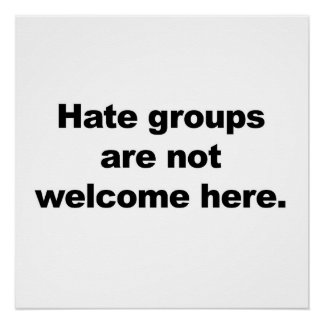 Hate Groups are Not Welcome Here Poster
