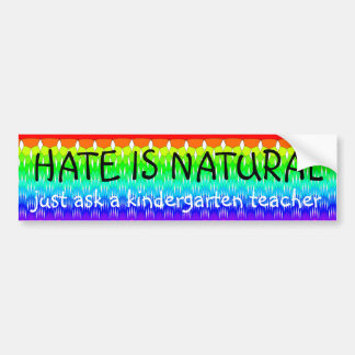 Hate is natural bumper sticker