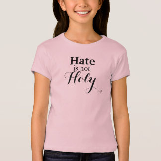 Hate is not Holy T-Shirt