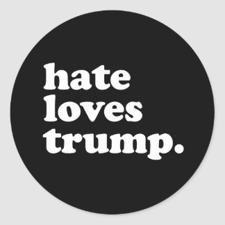 Hate Loves Trump -- Anti-Trump Design - - white -. Classic Round Sticker
