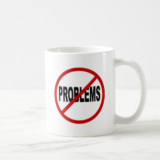 Hate Problems /No Problems Allowed Sign Statement Coffee Mug