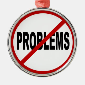 Hate Problems /No Problems Allowed Sign Statement Metal Ornament