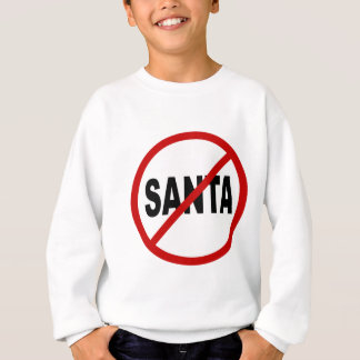 Hate Santa/No Santa Allowed Sign Statement Sweatshirt
