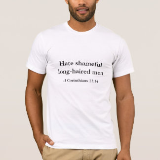 Hate shameful long-haired men, I Corinthians 11:14 T-Shirt