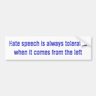 Hate speech is always tolerated when it comes f... bumper sticker