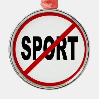 Hate Sport /No Sport Allowed Sign Statement Metal Ornament