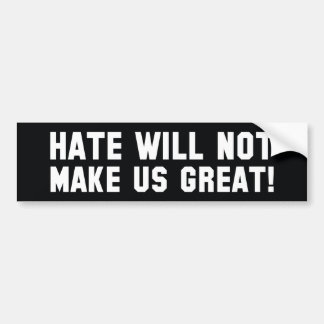 Hate Will Not Make US Great Bumper Sticker