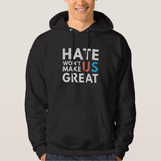 Hate Will Not Make US Great Hoodie