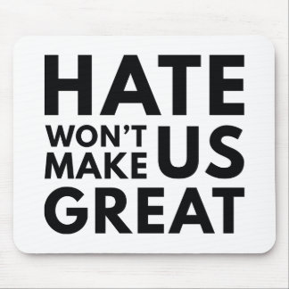 Hate Will Not Make US Great Mouse Pad