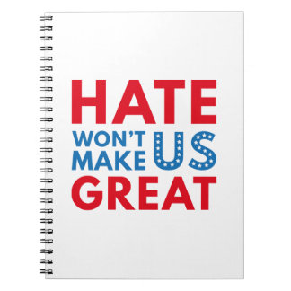 Hate Will Not Make US Great Spiral Notebook