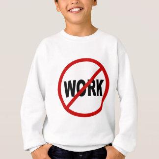 Hate Work/No Work Allowed Sign Statement Sweatshirt