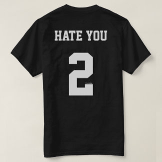 Hate you too T-Shirt