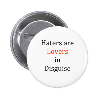 Haters are Lovers in Disguise Buttons
