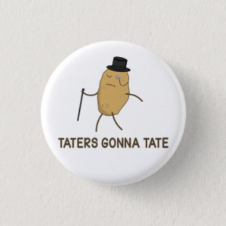 Haters Gonna Hate and Taters Gonna Tate 1 Inch Round Button