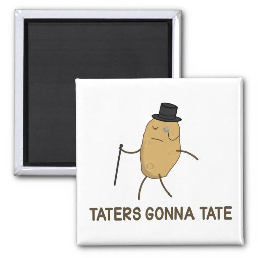 Haters Gonna Hate and Taters Gonna Tate Refrigerator Magnet