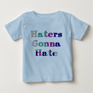 Haters Gonna Hate Baby T-Shirt