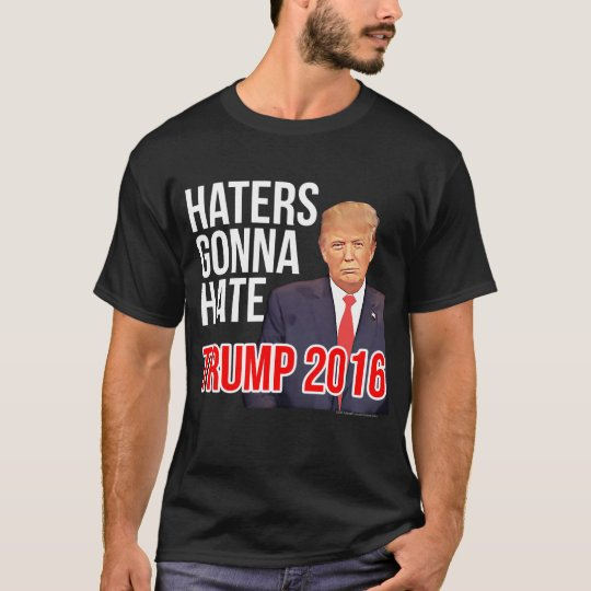 Haters Gonna Hate Funny Donald Trump for President T-Shirt