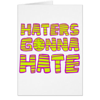 Haters Gonna Hate Greeting Card