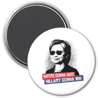 Haters Gonna Hate Hillary Gonna Win -- Presidentia 3 Inch Round Magnet