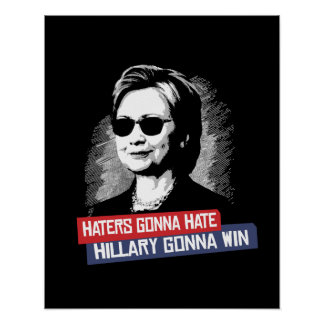 Haters Gonna Hate Hillary Gonna Win -- Presidentia Poster