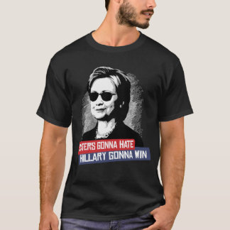 HATERS GONNA HATE HILLARY GONNA WIN T-Shirt