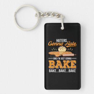 Haters Gonna Hate Im Just Gonna Bake Keychain