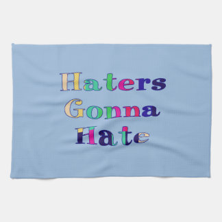 Haters Gonna Hate Kitchen Towel