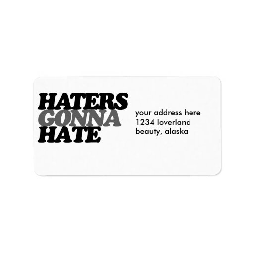 Haters gonna hate custom address label