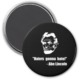 Haters Gonna Hate Lincoln 3 Inch Round Magnet