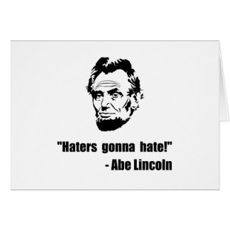 Haters Gonna Hate Lincoln Greeting Card