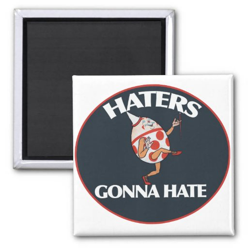 Haters gonna hate fridge magnet