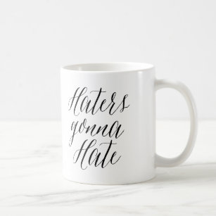 Haters Gonna Hate | Modern Calligraphy Mug