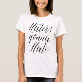 Haters Gonna Hate | Modern Calligraphy T-Shirt
