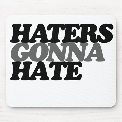 Haters gonna hate mousepad