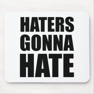 Haters Gonna Hate Mouse Pads