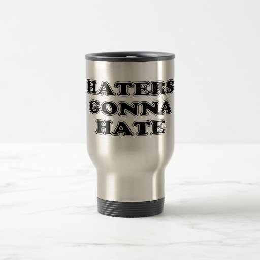 Haters Gonna Hate Coffee Mugs
