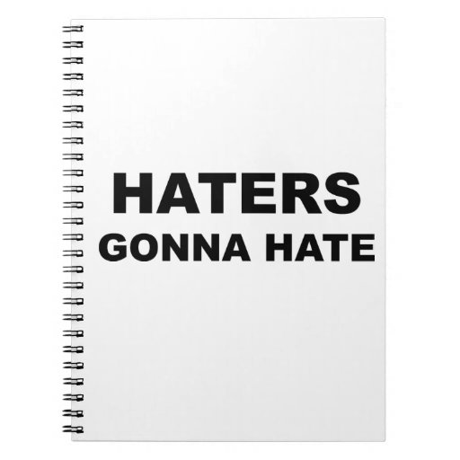 Haters Gonna Hate Spiral Note Books