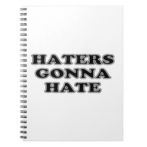 Haters Gonna Hate Spiral Notebook