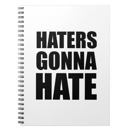 Haters Gonna Hate Spiral Notebooks