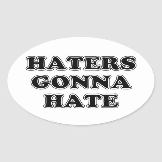 Haters Gonna Hate Oval Sticker
