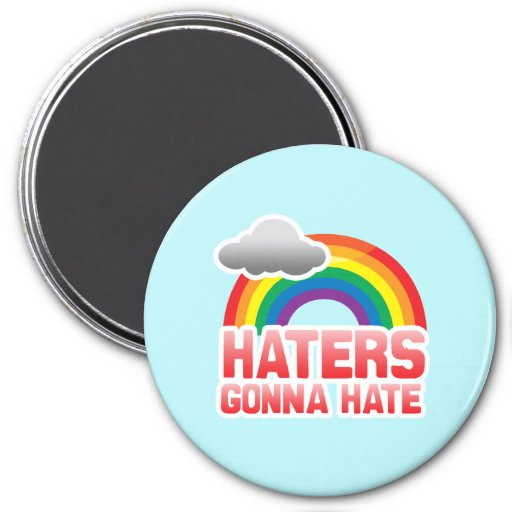 HATERS GONNA HATE -.png Magnet